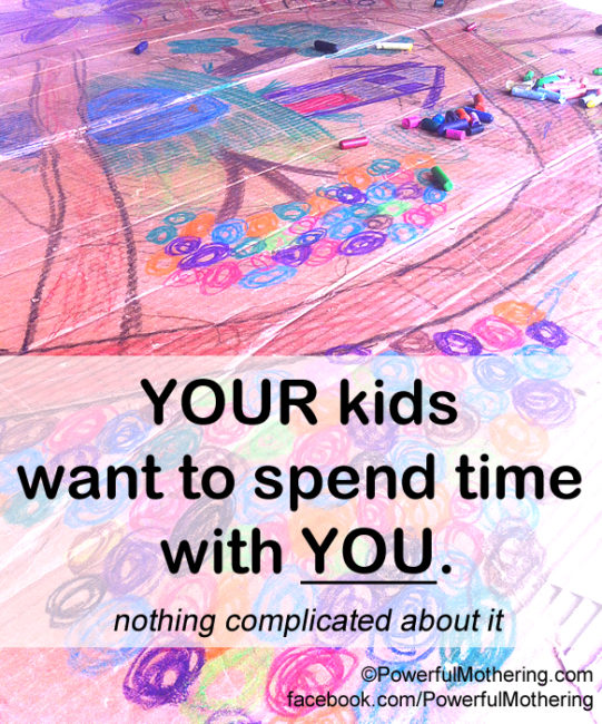 Your Kids want to spend time with you