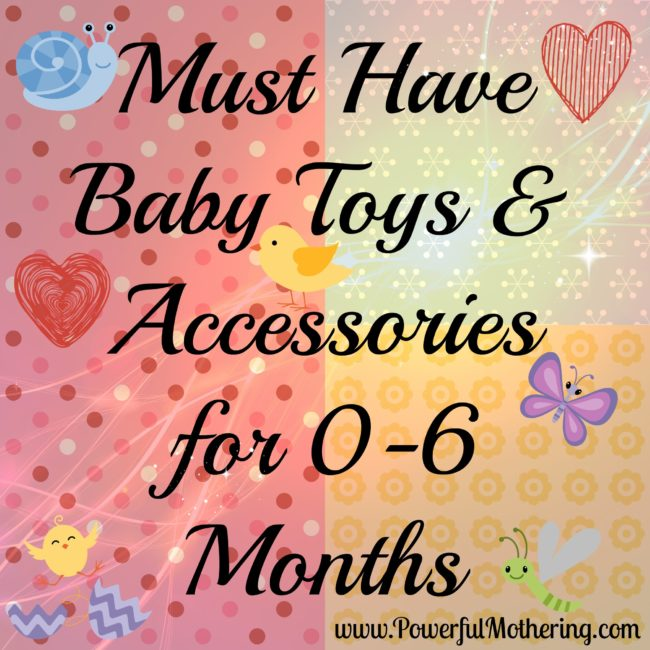Must Have Baby Toys & Accessories for 0-6 Months - Read More PowerfulMothering.com