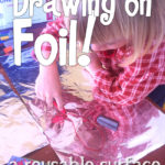 Drawing on Foil a Reusable Surface – Kids Activities