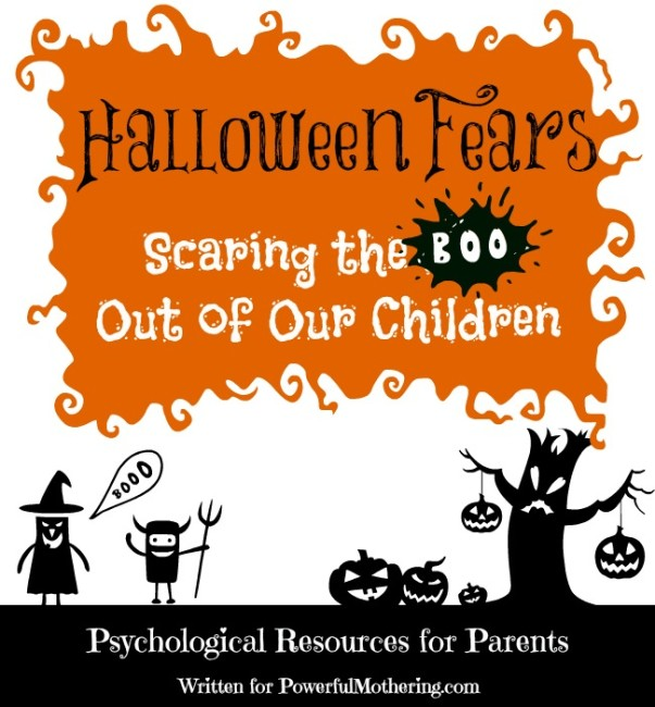 Halloween Fears: Scaring the Boo Out of Our Children