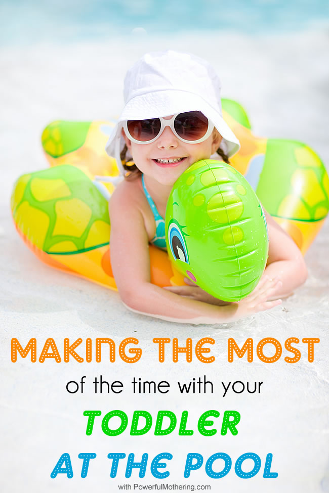 Making the Most of the Time with your Toddler at the Pool with PowerfulMothering.com