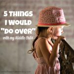 "5 Things I Would ""Do Over"" with my Middle Child"