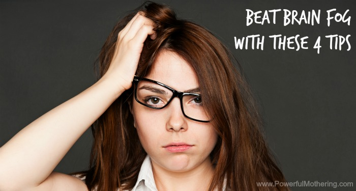 Beat Brain Fog with these 4 Tips on PowerfulMothering.com