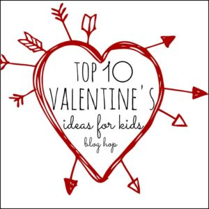 top 10 valentine ideas for kids
