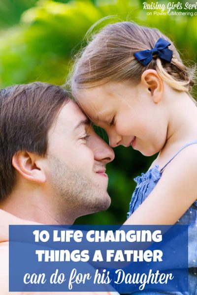 10 Life Changing things a Father can do for his Daughter on powerfulmothering