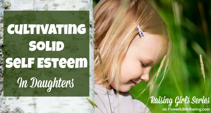 Cultivating Solid Self Esteem In Daughters - raising girls