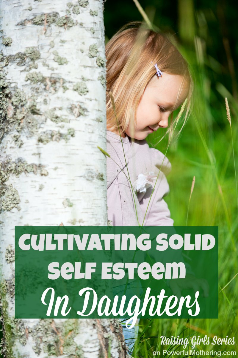Cultivating Solid Self Esteem In Daughters