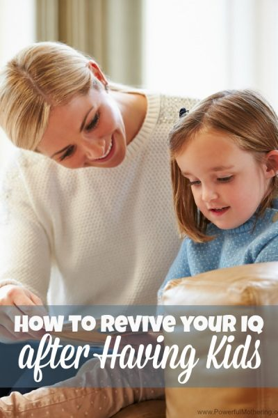How to Revive your IQ after Having Kids PowerfulMothering.com