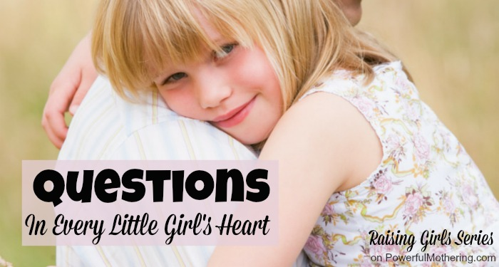 Questions In Every Little Girl's Heart - raising girls series