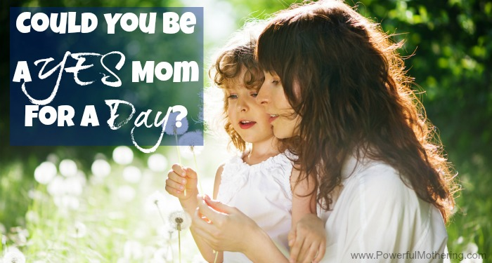 say yes to your child could you be a yes mom for a day