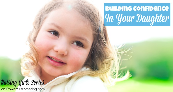 Building Confidence In Your Daughter raising girls series
