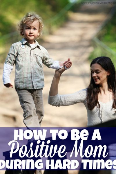 How to be a Positive Mom during Hard Times