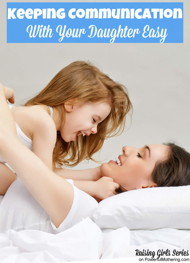 Keeping Communication With Your Daughter Easy - raising girls series on powerfulmothering