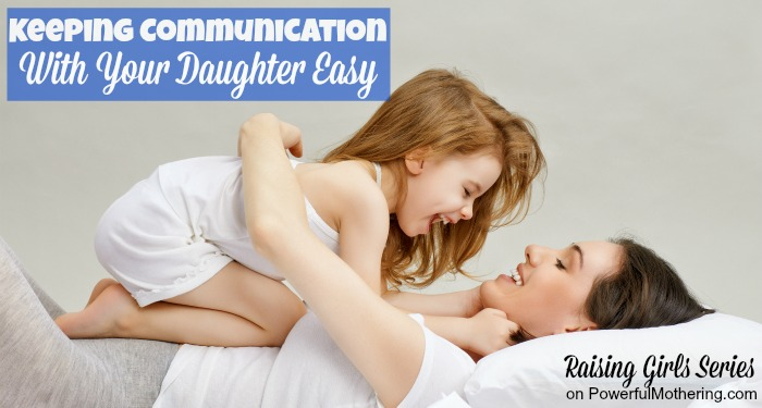 Keeping Communication With Your Daughter Easy - raising girls series