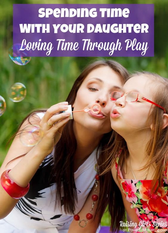 Spending Time With Your Daughter – Loving Time Through Play - raising girls series on powerfulmothering