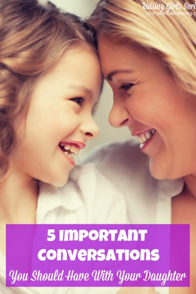 5 Important Conversations You Should Have With Your Daughter - raising girls series on powerfulmothering