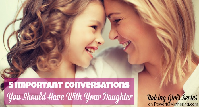 5 Important Conversations You Should Have With Your Daughter - raising girls series