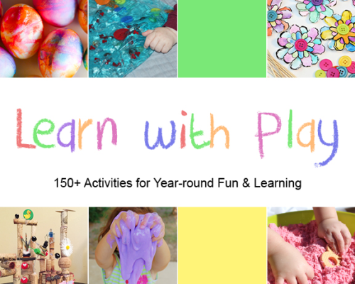 Learn with Play – 150+ Activities for Year-round Fun & Learning