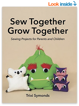 Sew Together Grow Together Sewing Projects for Parents and Children