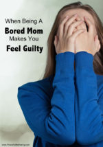 When Being A Bored Mom Makes You Feel Guilty