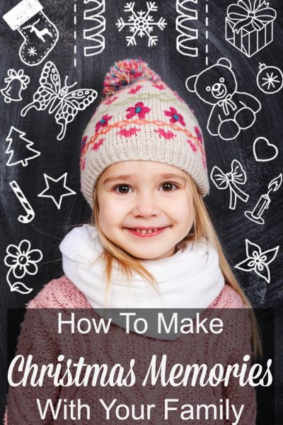 How To Make Christmas Memories With Your Family