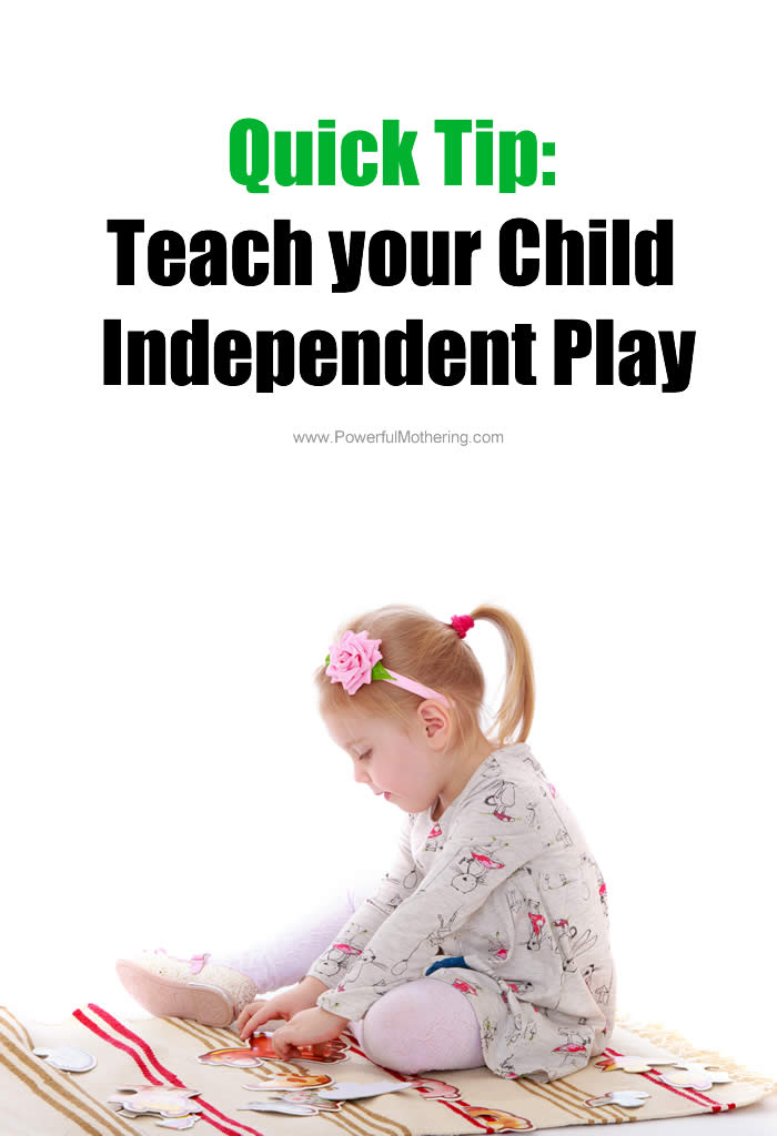 Quick Tip Teach your Child Independent Play