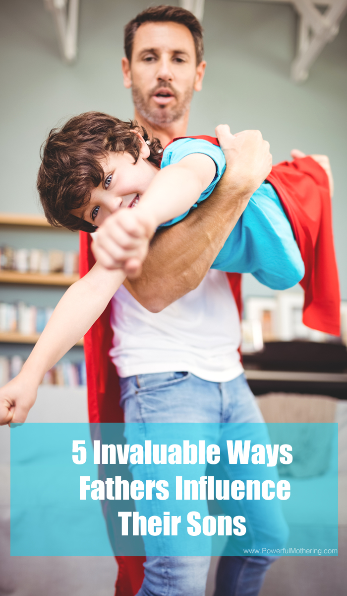 5 Invaluable Ways Fathers Influence Their Sons Raising Boys
