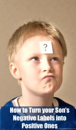 How to Turn your Son's Negative Labels into Positive Ones