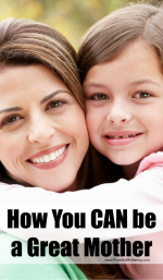 How You CAN BE a Great Mother